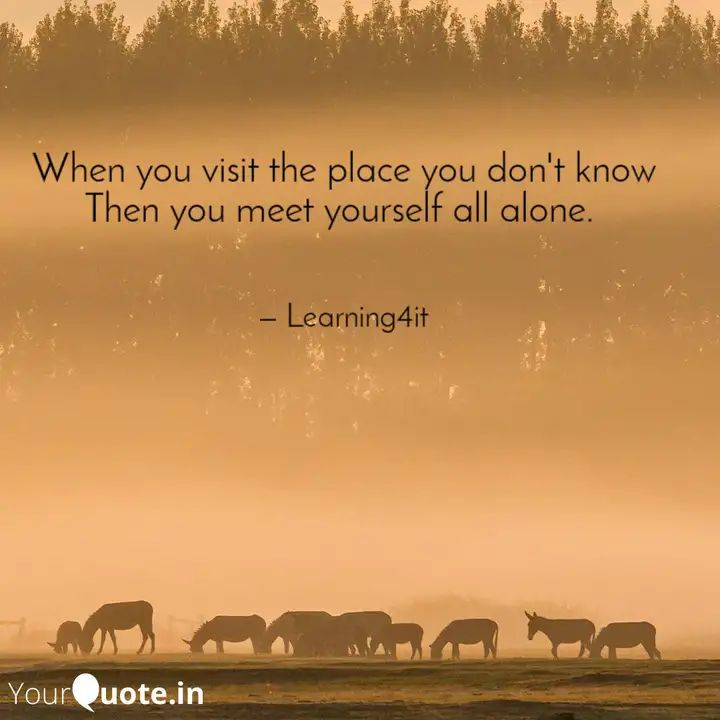 when-you-visit-place-you-don-t-know-you-meet-yourself-all